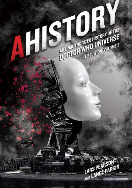 Ahistory: An Unauthorized History of the DoctorWho Universe (Fourth Edition Vol. 4