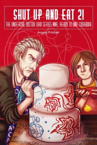 Shut Up and Eat 2! The Unofficial Doctor Who Series Nine, Ready To Dine Cookbook