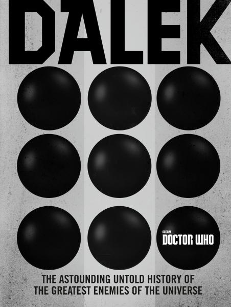 Dalek: The Astounding UntoldHistory of the Enemies of the Universe