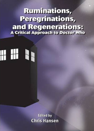 Ruminations, Peregrinations, and Regenerations - A Critical Approach to Doctor Who