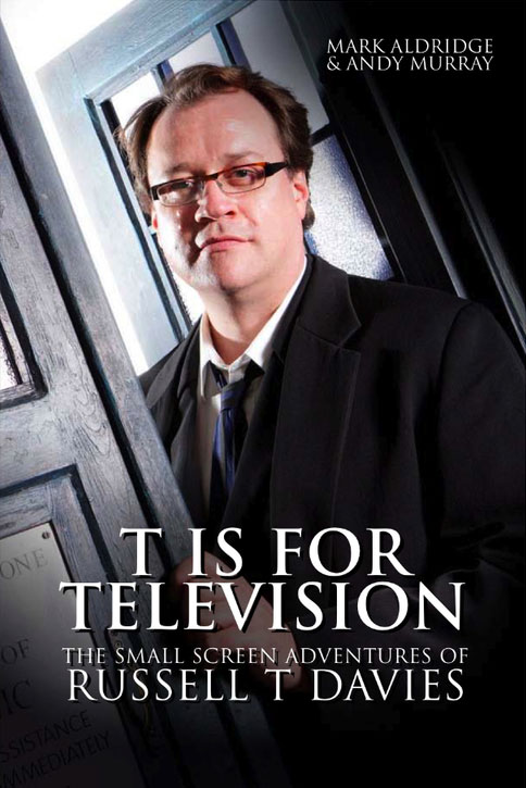 T is for Television - The Small Screen Adventures of Russell T Davies